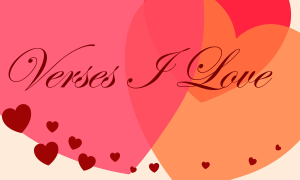 "Click to read the ""Verses I Love"" series"